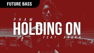 Pham - Holding On (feat. Anuka)