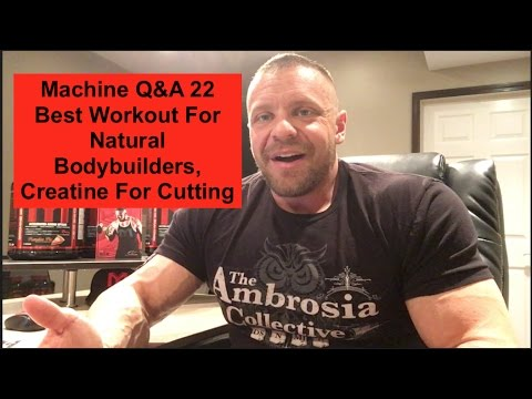 Machine Q&A 22 | Best Workout For Natural Bodybuilders, Creatine For Cutting