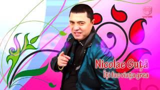 Nicolae Guta - Iti fac viata grea