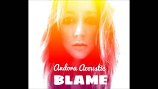 Blame - Andora Acoustic Cover - Calvin Harris and John Newman