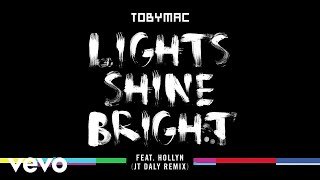 TobyMac - Lights Shine Bright (JT Daly Remix/Audio) ft. Hollyn
