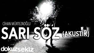 Cihan Mürtezaoğlu - Sarı Söz (Akustik) (Official Audio)