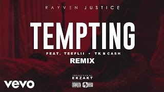 Rayven Justice - Tempting (Remix) (Audio) (Remix) ft. TeeFLii, TK N Cash