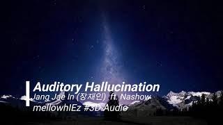 (AUDIO-#3D) Jang Jae In (장재인) ft. Nashow- Auditory Hallucination