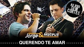 Jorge e Mateus - Querendo Te Amar- [DVD Ao Vivo Sem Cortes] - (Clipe Oficial)