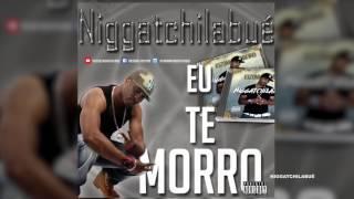 Niggatchilabué - Eu Te Morro (Nova Kizomba Audio2017)