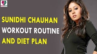 Sunidhi Chauhan Workout Routine & Diet Plan || Health Sutra - Best Health Tips