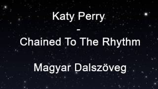 Katy Perry - Chained To The Rhythm Magyar Dalszöveg #HUN