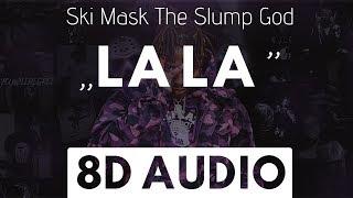 Ski Mask The Slump God - LA LA (8D AUDIO)