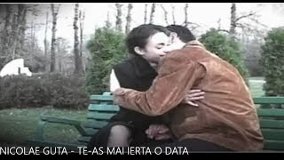 NICOLAE GUTA - TE-AS MAI IERTA O DATA