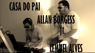 Casa do Pai - Aline Barros (COVER por Allan Borgess ft. Lemuel Alves)