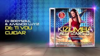 DJ Bodysoul & Juvencio Luyiz - De Ti Vou Cuidar (Kizomba All Stars 3)