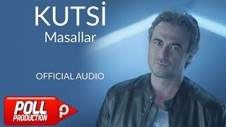 Kutsi - Masallar - ( Official Audio )