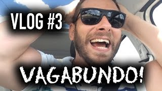 VLOG#3 - VAGABUNDO!