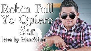 Robin Full - Yo Quiero Ser (Video Letra)