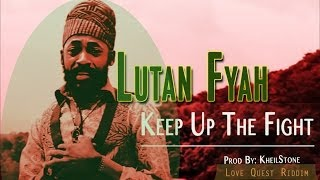 Lutan Fyah - Keep Up The Fight [Love Quest Riddim] March 2014