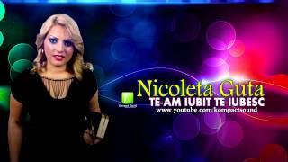 Nicoleta Guta - Te-am iubit te iubesc