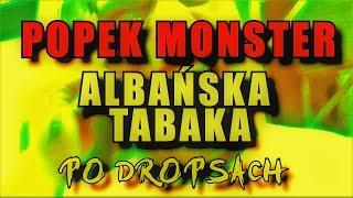 Po Dropsach - POPEK MONSTER - Albańska Tabaka [REMIX]