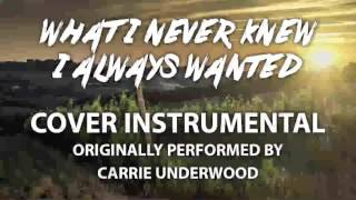 What I Never Knew I Always Wanted (Cover Instrumental) [In the Style of Carrie Underwood]