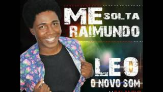 LÉO O NOVO SOM 2017 ( ME SOLTA RAIMUNDO )