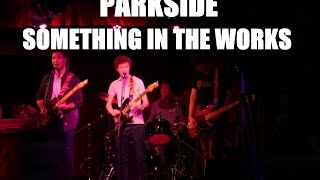 Parkside - Something In the Works - Live at The Underbelly, Hoxton (New song, Temporary title!)
