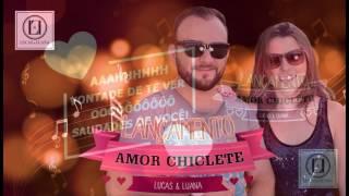 LUCAS E LUANA - Amor Chiclete