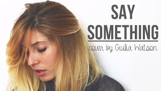 Say Something | cover by Giulia Watson