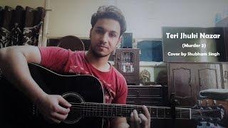Teri Jhuki Nazar | Murder 3 | Cover by Shubham Singh