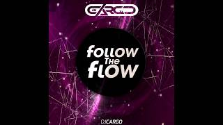 DJ Cargo - Follow The Flow (Radio Mix)