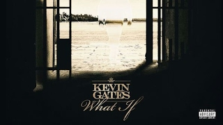 "Kevin Gates ""What If"" (Official Audio)"