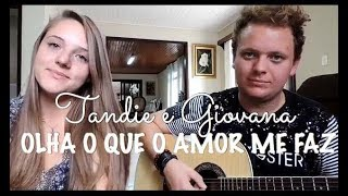 Olha o Que o Amor Me Faz - Sandy e Junior (Cover - Tandie e Giovana)