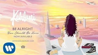Kehlani - Be Alright [Official Audio]