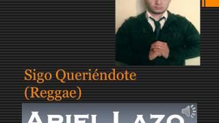Sigo Queriéndote (Reggae)  Ariel Lazo