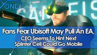 Fans Fear Ubisoft May Pull An EA, CEO Seems To Hint Next Splinter Cell Could Go Mobile