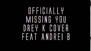 Officially Missing You (Drey K Cover feat Andrei B)