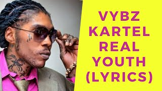 Real Youth (Lyrics)- Vybz Kartel