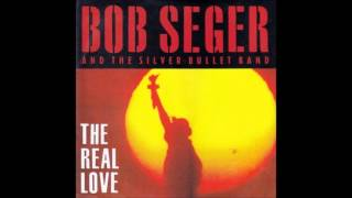 The Real Love : Bob Seger and The Silver Bullet Band