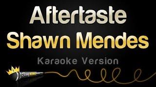 Shawn Mendes - Aftertaste (Karaoke Version)