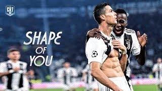Cristiano Ronaldo • Shape Of You • 2019
