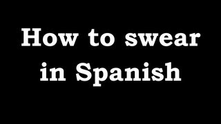 How to swear in Spanish - Spanish swear words and insults