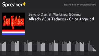 Alfredo y Sus Teclados - Chica Angelical (hecho con Spreaker)
