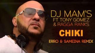 DJ Mam's Feat Tony Gomez & Ragga Ranks - Chiki (Erro & Sameina Remix)
