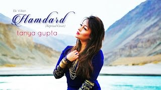 Hamdard (Reprise Cover) | Ek Villian by Tanya Gupta