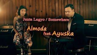 Junta Lagyo / Somewhere | Almoda ft. Ayuska