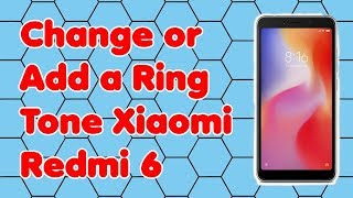 How to Change or Add a Ring Tone on the Xiaomi Redmi 6 Phone