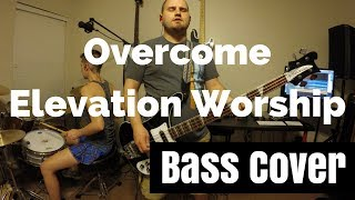 Overcome by Elevation Worship Bass Cover