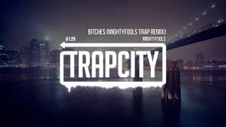 Mightyfools - Bitches (Mightyfools Trap Remix)