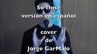So Close/ Encantada (Enchanted)/John McLoughlin/ En Español/ Cover Jorge GarMalo