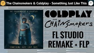 The Chainsmokers &Coldplay - Something Just Like This [FL STUDIO Remake] +FLP