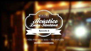 Luan Santana - Websérie DVD Acústico - Episódio 3